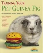 Training Your Pet Guinea Pig (Training Your Pet Series)