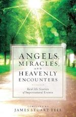 Angels, Miracles, and Heavenly Encounters af James Stuart Bell