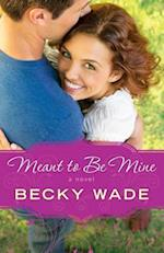 Meant to be Mine af Becky Wade