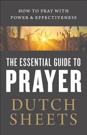 Bog, paperback The Essential Guide to Prayer af Dutch Sheets