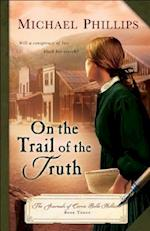 On the Trail of the Truth (Journals of Corrie Belle Hollister, nr. 3)