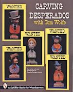 Carving Desperados with Tom Wolfe (Schiffer Book for Woodcarvers)