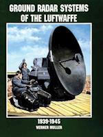 Ground Radar Systems of the Luftwaffe 1939-1945 af Werner Muller