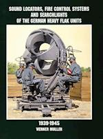 Sound Locators, Fire Control Systems and Searchlights of the German Heavy Flak Units 1939-1945 af Werner Muller