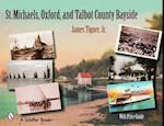 St. Michaels, Oxford, and the Talbot County Bayside (Schiffer Books)