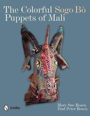 Bog, hardback The Colorful Sogo Bo Puppets of Mali af Paul Peter Rosen, Paul Peter Rosen, Mary Sue Rosen