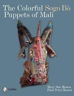 The Colorful Sogo Bo Puppets of Mali af Paul Peter Rosen, Paul Peter Rosen, Mary Sue Rosen