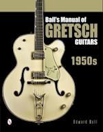 Ball's Manual of Gretsch Guitars