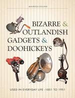 Bizarre & Outlandish Gadgets & Doohickeys