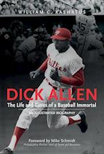 Dick Allen, the Life and Times of a Baseball Immortal