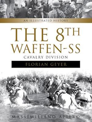 """The 8th Waffen-SS Cavalry Division """"Florian Geyer"""""""