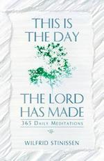 This Is the Day the Lord Has Made: 365 Daily Meditations