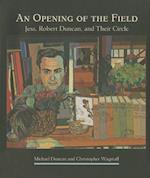 An Opening of the Field  Jess  Robert Duncan  and Their Circle A220