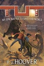 Tut: My Epic Battle to Save the World (Tut My Immortal Life)