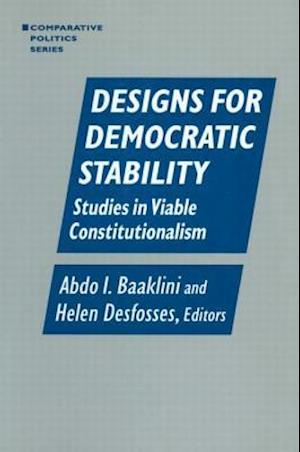 Designs for Democratic Stability: Studies in Viable Constitutionalism : Studies in Viable Constitutionalism