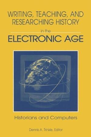Writing, Teaching and Researching History in the Electronic Age : Historians and Computers
