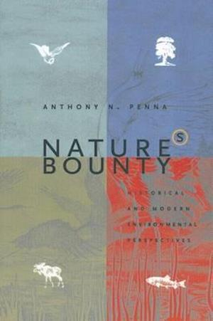Nature's Bounty: Historical and Modern Environmental Perspectives : Historical and Modern Environmental Perspectives