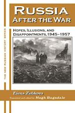 Russia After the War: Hopes, Illusions and Disappointments, 1945-1957 : Hopes, Illusions and Disappointments, 1945-1957