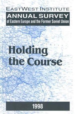 Annual Survey of Eastern Europe and the Former Soviet Union: 1998 : Holding the Course