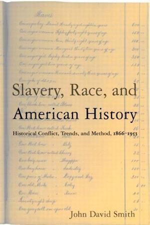 Slavery, Race and American History : Historical Conflict, Trends and Method, 1866-1953