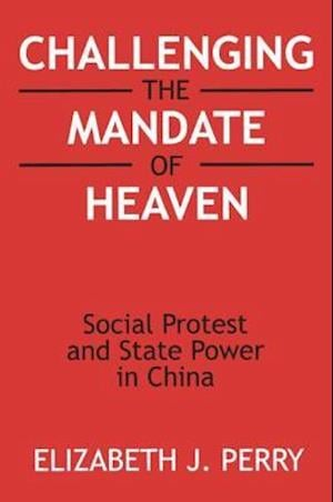 Challenging the Mandate of Heaven: Social Protest and State Power in China