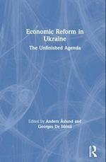 Economic Reform in Ukraine: The Unfinished Agenda