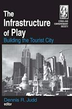 The Infrastructure of Play: Building the Tourist City : Building the Tourist City af Dennis R. Judd
