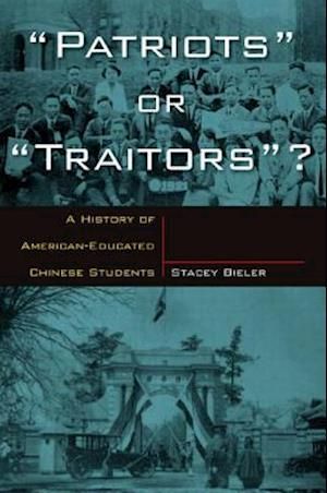 Patriots or Traitors : A History of American Educated Chinese Students