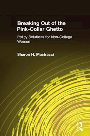 Breaking Out of the Pink-Collar Ghetto: Policy Solutions for Non-College Women