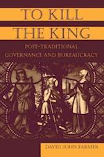 To Kill the King : Post-Traditional Governance and Bureaucracy