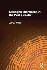 Managing Information in the Public Sector af Jay D. White