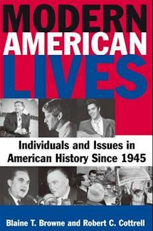Modern American Lives: Individuals and Issues in American History Since 1945 : Individuals and Issues in American History Since 1945