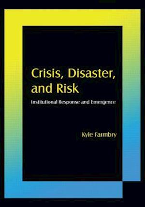Crisis, Disaster and Risk: Institutional Response and Emergence : Institutional Response and Emergence