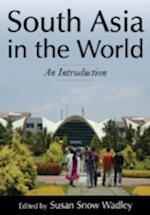 South Asia in the World (Foundations in Global Studies the Regional Landscape)