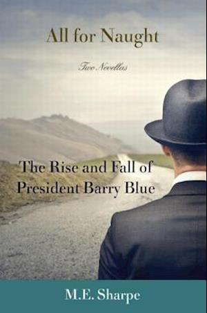 All for Naught : The Rise and Fall of President Barry Blue: Two Novellas