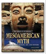 Mesoamerican Myth (The World of Mythology)