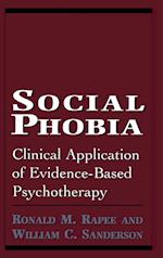 Social Phobia (Clinical Application of Evidence-Based Psychotherapy)