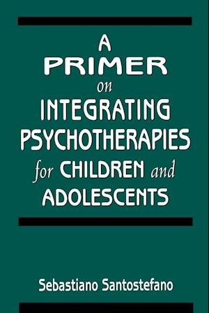 A Primer on Integrating Psychotherapies for Children and Adolescents