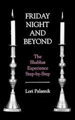 Friday Night and Beyond (Shabbat Experience Step By Step)