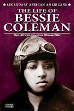The Life of Bessie Coleman (Legendary African Americans)