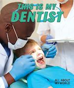 This Is My Dentist (All about My World)