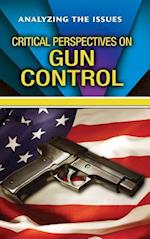 Critical Perspectives on Gun Control (Analyzing the Issues)