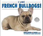 I Like French Bulldogs! (Discover Dogs With the American Canine Association)