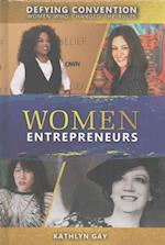 Women Entrepreneurs (Defying Convention Women Who Changed the Rules)