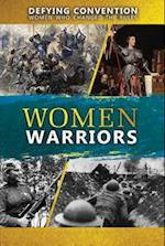 Women Warriors (Defying Convention Women Who Changed the Rules)
