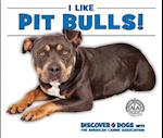 I Like Pit Bulls! (Discover Dogs With the American Canine Association)