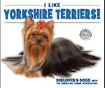 I Like Yorkshire Terriers! (Discover Dogs With the American Canine Association)