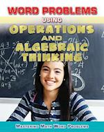 Word Problems Using Operations and Algebraic Thinking (Mastering Math Word Problems, nr. 5)