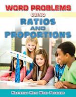 Word Problems Using Ratios and Proportions (Mastering Math Word Problems)
