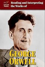Reading and Interpreting the Works of George Orwell (Lit Crit Guides)